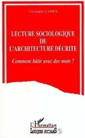 Lecture sociologique de l'architecture décrite ; comment bâtir avec des mots ? - Couverture - Format classique