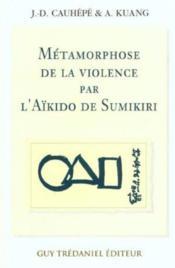La Metamorphose De La Violence Par L'Aikido De Sumikiri - Couverture - Format classique