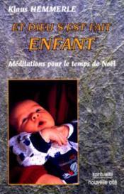 Et dieu c'est fait enfant: meditation sur le temps de noel - Couverture - Format classique