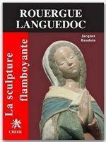 La sculpture flamboyante en Rouergue Languedoc - Couverture - Format classique