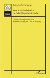 Vente livre :  Vers la territorialisation de l'identite professionnelle - le cas d'enseignants ruraux en france, es  - Rothenburger Catheri - Rothenburger C.