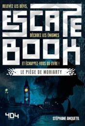 Vente livre :  Escape book ; le piège de Moriarty  - Collectif - Stephane Anquetil - Marie Capriata