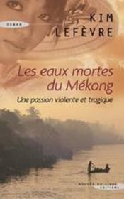 Les eaux mortes du Mékong ; une passion violente et tragique - Couverture - Format classique