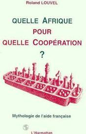 Quelle Afrique Pour Quelle Cooperation ; Mythologie De L'Aide Francaise - Intérieur - Format classique