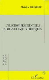 Éléction présidentielle : discours et enjeux politiques - Couverture - Format classique