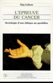 L'epreuve du cancer : sociologie d'une ethique au quotidien - Couverture - Format classique