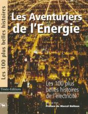 Les aventuriers de l'energie : les 100 plus belles histoires de l'electricite - Couverture - Format classique