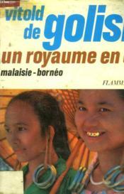 Un Royaume En Or. Malaisie - Borneo. - Couverture - Format classique