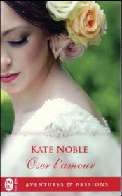 Vente  Oser l'amour  - Noble Kate - Kate Noble