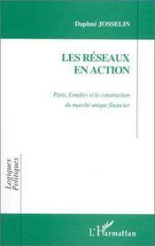 Les réseaux en action ; Paris, Londres et la construction du marché unique financier - Intérieur - Format classique