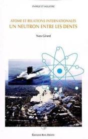 Un neutron entre les dents : atome et relations internationales - Couverture - Format classique
