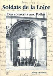 Soldats de la Loire ; des conscrits aux poilus - Couverture - Format classique
