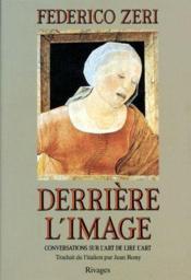 Derrière l'image ; conversations sur l'art de lire l'art - Couverture - Format classique