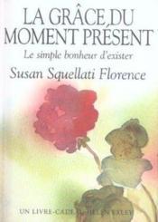 La Grace Du Moment Present ; Le Simple Bonheur D'Exister - Couverture - Format classique