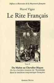 Le rite français t.2 ; du maître au chevalier maçon ; ou les chemins sinueux de l'écossisme dans la tradition maçonnique française - Couverture - Format classique