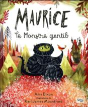 Vente livre :  Maurice le monstre gentil  - Dixon Amy - Amy Dixon - Karl James Mountford