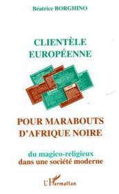 Clientèles européenne pour marabouts d'Afrique noire ; du magico-religieux dans une société moderne - Couverture - Format classique