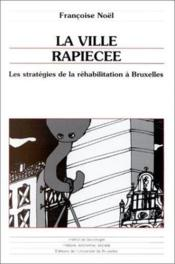 La ville rapiécée ; les stratégies de la réhabilitation à Bruxelles - Couverture - Format classique