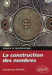 La Construction Des Nombres Histoire Et Epistemologie - Intérieur - Format classique