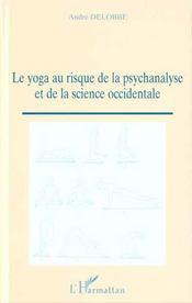 Le Yoga Au Risque De La Psychanalyse Et De La Science Occidentale - Intérieur - Format classique