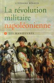 La révolution militaire napoléonienne t.1 ; les manoeuvres - Intérieur - Format classique