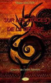 Sur les traces de la déesse ; chants de l'infini féminin - Couverture - Format classique
