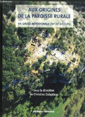 Aux Origines De La Paroisse Rurale En Gaule Meridionale, Iv-Ix Siecles - Couverture - Format classique
