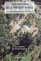 Aux Origines De La Paroisse Rurale En Gaule Meridionale, Iv-Ix Siecles - Intérieur - Format classique