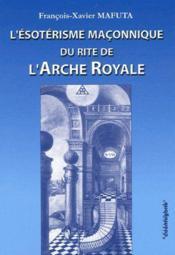 L'Esoterisme Maconnique Du Rite De L'Arche Royale - Couverture - Format classique