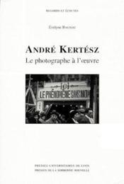 André Kertész ; le photographe à l'oeuvre - Couverture - Format classique