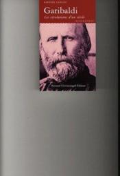 Garibaldi ; les révolutions d'un siècle - Couverture - Format classique