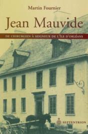 Jean Mauvide ; de chirurgien à seigneur de l¿île d¿Orléans au XVIII siècle - Couverture - Format classique