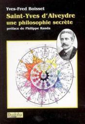 Saint-yves d'aveydre, une philosophie secrete - Couverture - Format classique