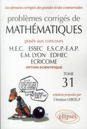 Vente livre :  Problèmes corrigés de mathématiques posés aux concours HEC, ESSEC, ESCP-EAP, EM Lyon, EDHEC, ECRICOME, option scientifique t.31  - Christian Leboeuf