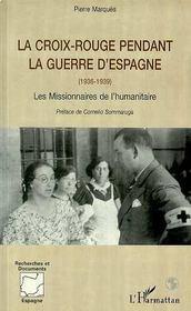 La Croix Rouge Pendant La Guerre D'Espagne 1936-1939 ; Les Missionnaires De L'Humanitaire - Intérieur - Format classique