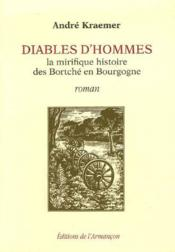 Diables d'hommes ; la mirifique histoire des Bortché en Bourgogne - Couverture - Format classique