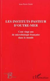 Les Institutions Pasteurs D'Outre-Mer ; Cent Ving Ans De Microbiologie Francaise Dans Le Monde - Intérieur - Format classique