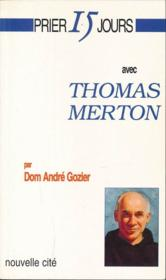 Prier 15 Jours Avec ; Thomas Merton - Couverture - Format classique