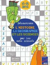 Découvrons l'histoire, la géographie et les sciences par les mots croisés ; 6-8 ans - Intérieur - Format classique