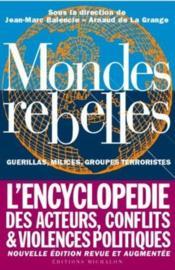 Mondes rebelles. guérillas, milices, groupes terroristes. l'encyclopédie des acteurs, conflits & violences politiques - Couverture - Format classique