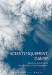 Scientifiquement danse : quand la danse puise aux sciences et réciproquement - Couverture - Format classique