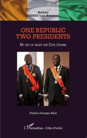 Vente livre :  One republic two presidents;  my cry of heart for cote d'ivoire  - Helene Dandi Lou Amanan
