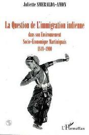 La Question De L'Immigration Indienne Dans Son Environnement Socio-Economique Martiniquais, 1848-1900 - Intérieur - Format classique