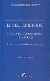 Le Secteur Prive ; Moteur Du Developpement Des Pays Acp ; Une Approche Integree Et Participative - Intérieur - Format classique
