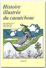 Histoire illustrée du caoutchouc - Couverture - Format classique