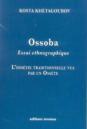 Ossoba, essai ethnographique ; l'ossetie traditionnelle vue par un ossete - Intérieur - Format classique