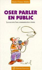 Oser parler en public t.13 ; les secrets d'une communication réussie - Couverture - Format classique