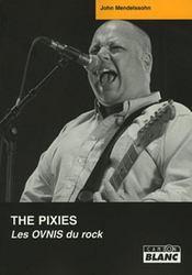 The Pixies ; les ovnis du rock - Intérieur - Format classique