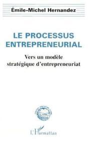 Le processus entrepreneurial ; vers un modèle stratégique d'entrepreneuriat - Couverture - Format classique