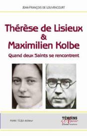 Thérèse de Lisieux & Maximilien Kolbe ; quand deux saints se rencontrent - Couverture - Format classique